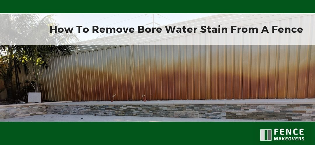 How To Remove Bore Water Stain From A Fence